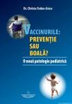 coperta Sfaturi pentru parinti femeile gravide si ingrijirea copiilor carte de baza despre vaccinuri  Dr. Christa Todea - Gross Vaccinurile preventie sau boala O noua patologie pediatrica 2012 ed christiana