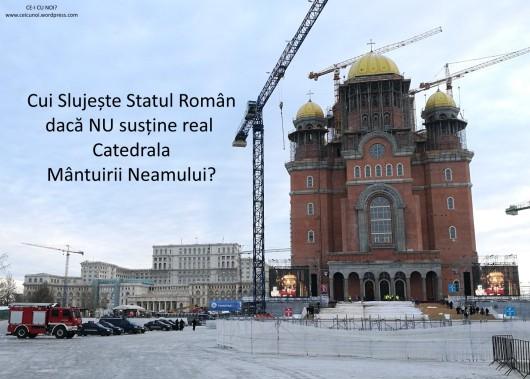 cui slujeste statul roman daca nu sustine catedrala mantuirii neamului